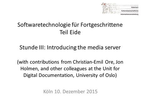 Softwaretechnologie für Fortgeschrittene Teil Eide Stunde III: Introducing the media server (with contributions from Christian-Emil Ore, Jon Holmen, and.