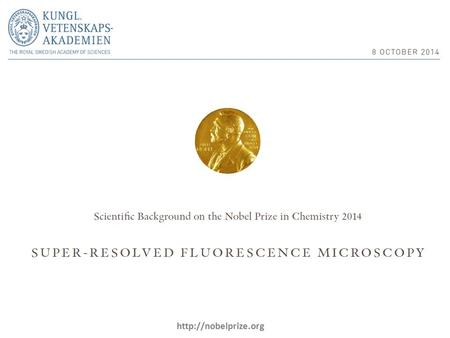 "The Nobel Prize in Chemistry 2014 "" for the development of super-resolved fluorescence microscopy "" Eric Betzig (born 1960) H."