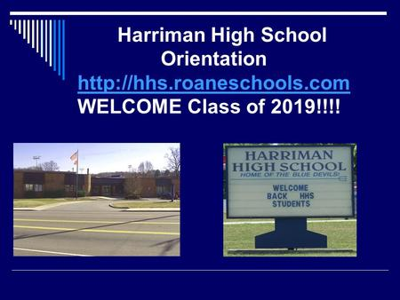 Harriman High School Orientation  WELCOME Class of 2019!!!!