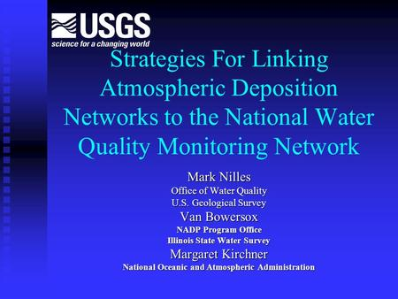 Strategies For Linking Atmospheric Deposition Networks to the National Water Quality Monitoring Network Mark Nilles Office of Water Quality U.S. Geological.