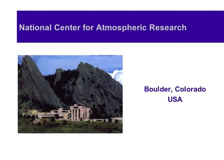 National Center for Atmospheric Research Boulder, Colorado USA.