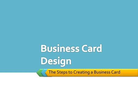 LOGO The Steps to Creating a Business Card. California State Standards CTE Standards  AME.A.A2.1 Analyze the way in which technical design (e.g., color.