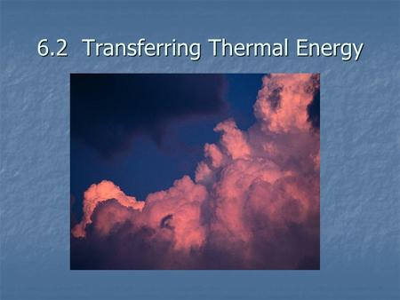 6.2 Transferring Thermal Energy. Conduction Transfer of thermal energy (TE) by collisions between the particles in matter Transfer of thermal energy (TE)