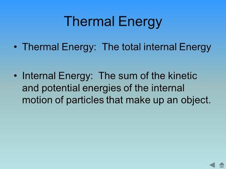 Thermal Energy Thermal Energy: The total internal Energy Internal Energy: The sum of the kinetic and potential energies of the internal motion of particles.