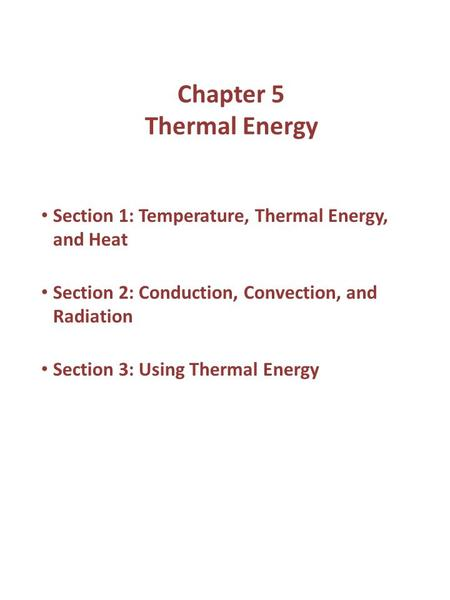 Chapter 5 Thermal Energy Section 1: Temperature, Thermal Energy, and Heat Section 2: Conduction, Convection, and Radiation Section 3: Using Thermal Energy.