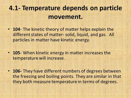 4.1- Temperature depends on particle movement. 104- The kinetic theory of matter helps explain the different states of matter- solid, liquid, and gas.