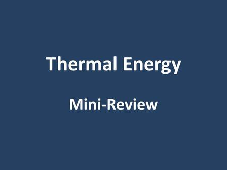 Thermal Energy Mini-Review. Definitions ____________ is the measure of the average kinetic energy of the particles in a sample of matter. Temperature.
