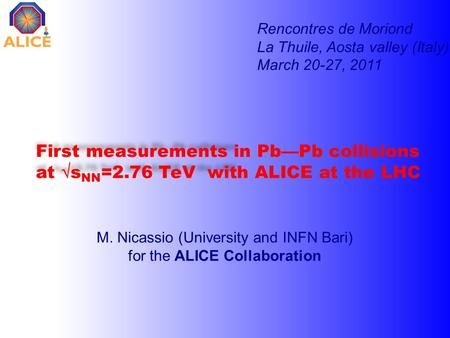 First measurements in Pb—Pb collisions at  s NN =2.76 TeV with ALICE at the LHC M. Nicassio (University and INFN Bari) for the ALICE Collaboration Rencontres.
