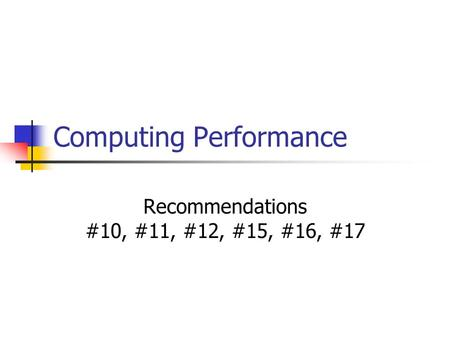 Computing Performance Recommendations #10, #11, #12, #15, #16, #17.