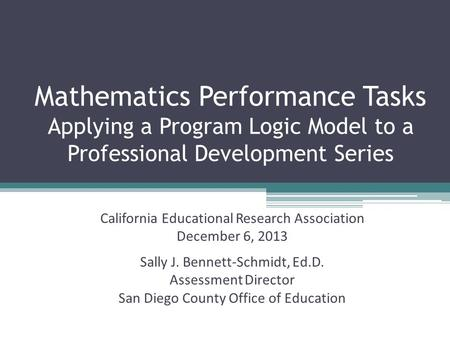 Mathematics Performance Tasks Applying a Program Logic Model to a Professional Development Series California Educational Research Association December.