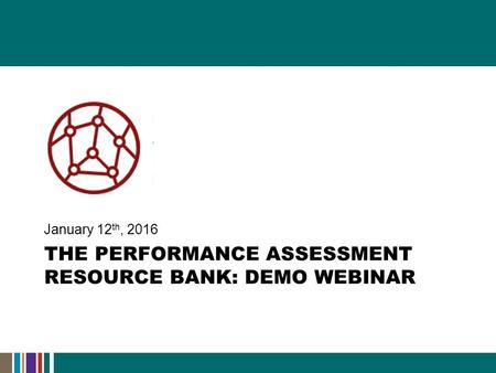 THE PERFORMANCE ASSESSMENT RESOURCE BANK: DEMO WEBINAR January 12 th, 2016.