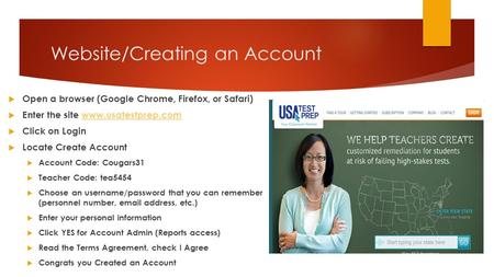 Website/Creating an Account  Open a browser (Google Chrome, Firefox, or Safari)  Enter the site www.usatestprep.comwww.usatestprep.com  Click on Login.