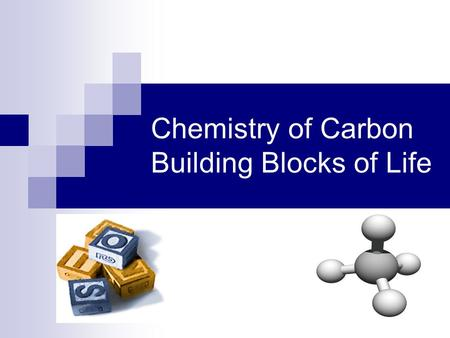 Chemistry of Carbon Building Blocks of Life Why study Carbon?  All of life is built on carbon  Cells  72% H 2 O  25% carbon compounds  Carbohydrates.