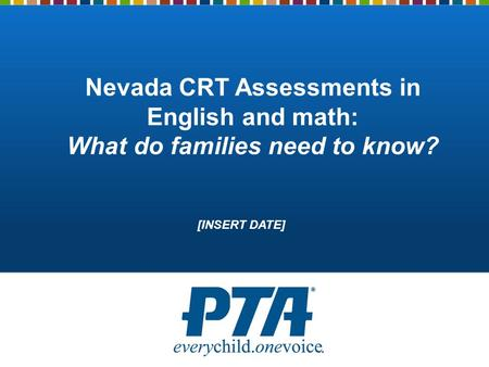 Nevada CRT Assessments in English and math: What do families need to know? [INSERT DATE]
