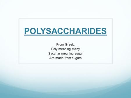 POLYSACCHARIDES From Greek: Poly meaning many Sacchar meaning sugar