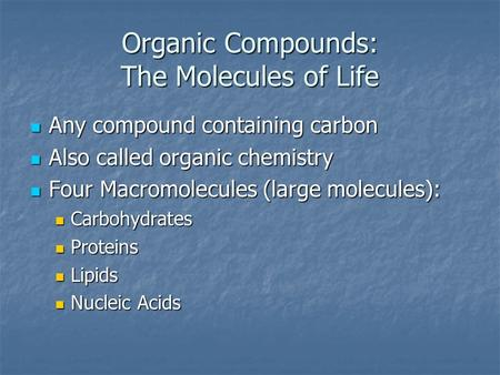 Organic Compounds: The Molecules of Life Any compound containing carbon Any compound containing carbon Also called organic chemistry Also called organic.
