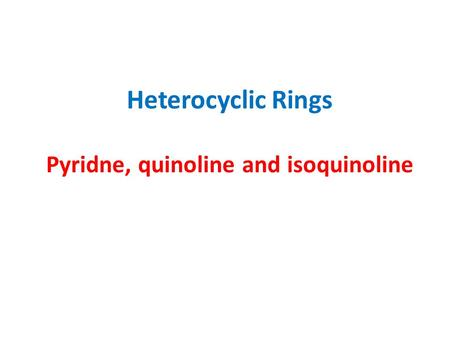 Heterocyclic Rings Pyridne, quinoline and isoquinoline