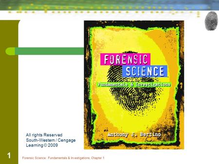 Forensic Science: Fundamentals & Investigations, Chapter 1 1 x All rights Reserved South-Western / Cengage Learning © 2009.