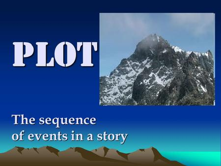 Plot The sequence of events in a story. Narrative Order Chronological : The events are told in the order they happen. F lashback: author narrates an event.