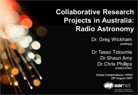 Collaborative Research Projects in Australia: Radio Astronomy Dr. Greg Wickham (AARNet) Dr Tasso Tzioumis Dr Shaun Amy Dr Chris Phillips (CSIRO ATNF) Global.
