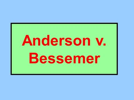 Anderson v. Bessemer. Anderson – Trial Court Background What's the nature of the lawsuit? Employment Discrimination What did the trial court find? D had.