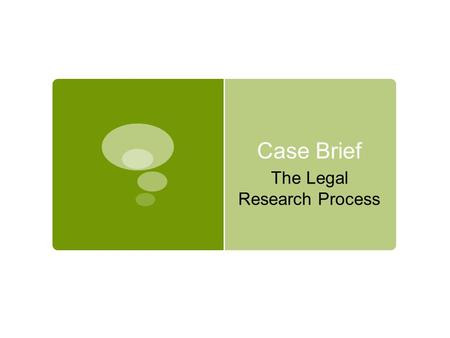 Case Brief The Legal Research Process. The Legal Research Process (FLAC)  Step 1: Facts (Analyze the facts)  Step 2: Issues (Determine the legal issues)