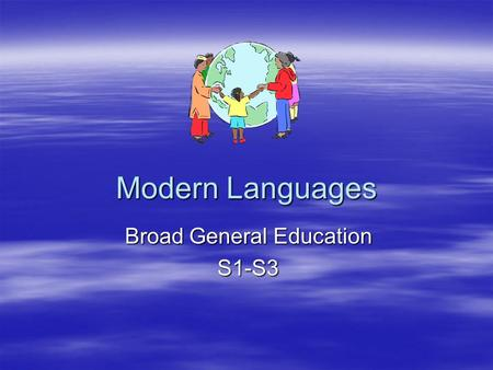 Modern Languages Broad General Education S1-S3. Skills covered in Modern Languages Thinking Skills Interpersonal Skills Communication Skills.