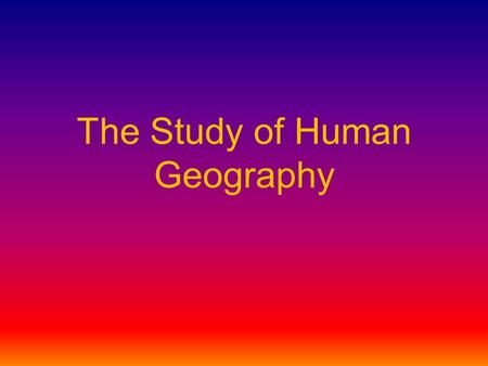 The Study of Human Geography. What is Culture? The beliefs and actions that define a group of people's way of life.