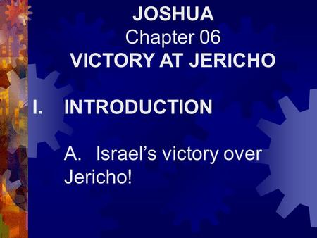 JOSHUA Chapter 06 VICTORY AT JERICHO I.INTRODUCTION A.Israel's victory over Jericho!