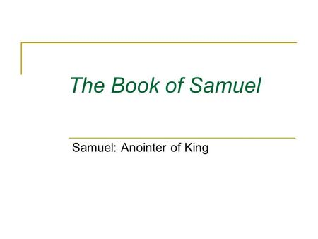 The Book of Samuel Samuel: Anointer of King. The Book of Samuel The two Books of Samuel were originally one book in Hebrew First Samuel deals with the.