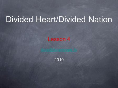 Divided Heart/Divided Nation Lesson 4 2010.