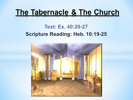 Text: Ex. 40:20-27 Scripture Reading: Heb. 10:19-25.