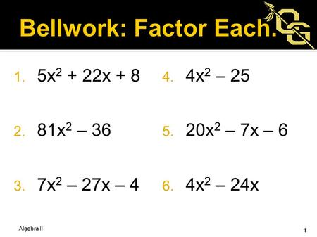 Bellwork: Factor Each. 5x2 + 22x + 8 4x2 – 25 81x2 – 36 20x2 – 7x – 6