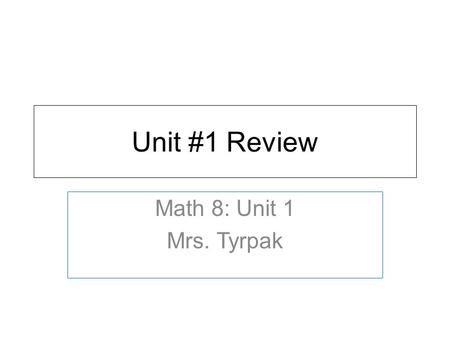 Unit #1 Review Math 8: Unit 1 Mrs. Tyrpak. Goals Covered 1. The Number System 8.NS: Know that there are numbers that are not rational, and approximate.