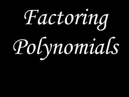 Factoring Polynomials. 1.Check for GCF 2.Find the GCF of all terms 3.Divide each term by GCF 4.The GCF out front 5.Remainder in parentheses Greatest Common.