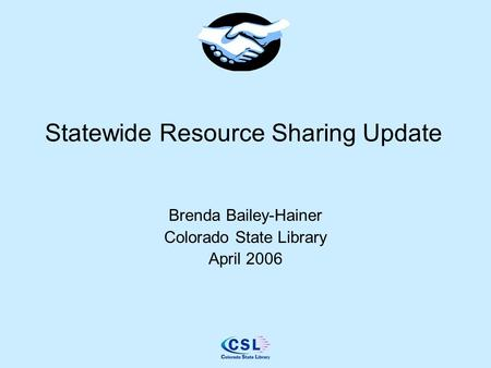 Statewide Resource Sharing Update Brenda Bailey-Hainer Colorado State Library April 2006.