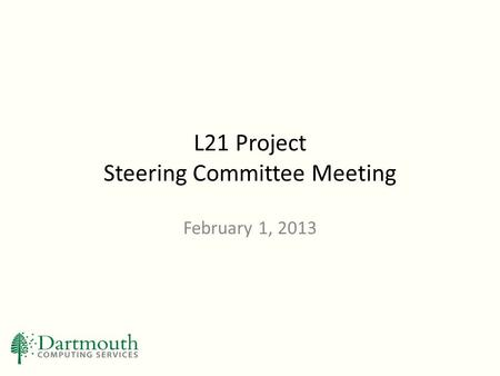 L21 Project Steering Committee Meeting February 1, 2013.
