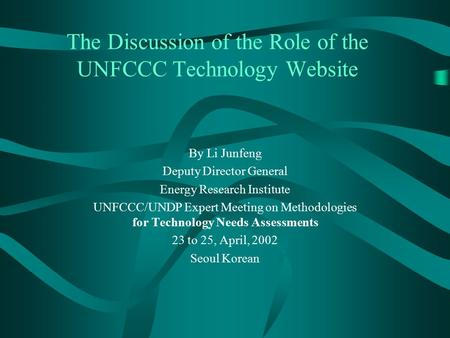 The Discussion of the Role of the UNFCCC Technology Website By Li Junfeng Deputy Director General Energy Research Institute UNFCCC/UNDP Expert Meeting.