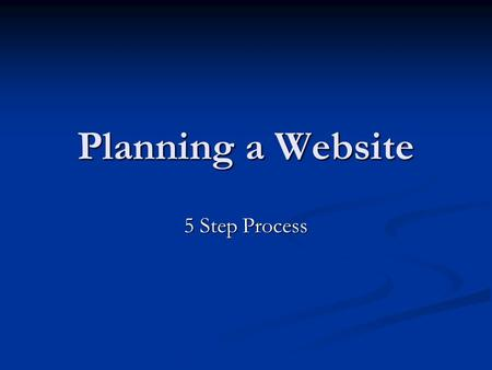 Planning a Website 5 Step Process. Step 1 – Determine Purpose & Goals Why do I want a website? Why do I want a website? What are my immediate goals for.