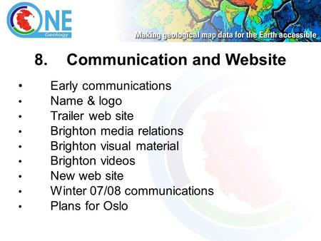 8.Communication and Website Early communications Name & logo Trailer web site Brighton media relations Brighton visual material Brighton videos New web.