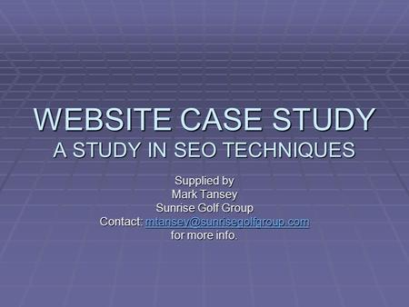 WEBSITE CASE STUDY A STUDY IN SEO TECHNIQUES Supplied by Mark Tansey Sunrise Golf Group Contact: