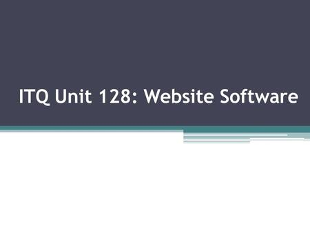 ITQ Unit 128: Website Software. What does a website contain?