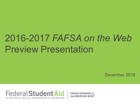 2016-2017 FAFSA on the Web Preview Presentation December 2015.