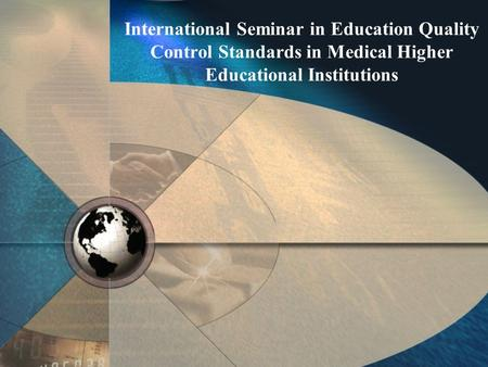 International Seminar in Education Quality Control Standards in Medical Higher Educational Institutions.