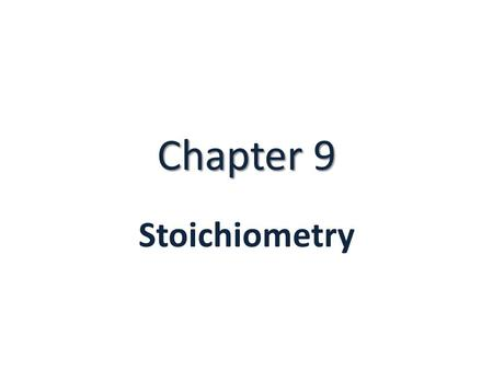 Chapter 9 Stoichiometry. 9.1 Intro. To Stoichiometry What is Stoichiometry? – The study of the quantitative relationships that exist in chemical formulas.