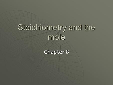 Stoichiometry and the mole Chapter 8 What is stoichiometry?  Quantitative aspects of chemistry  Stoicheon Greek root (element)  Metron Greek root(