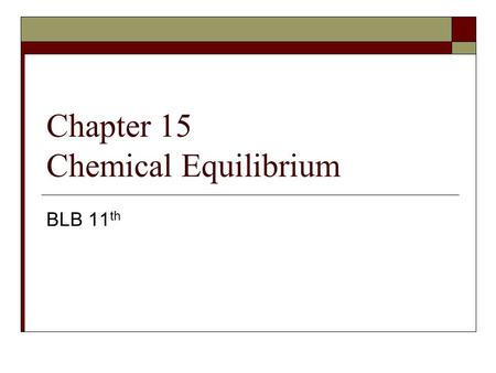 Chapter 15 Chemical Equilibrium BLB 11 th. 2 NO 2 (g) → 2 NO(g) + O 2 (g)