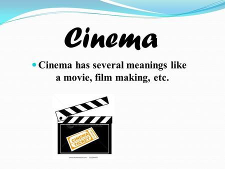 Cinema Cinema has several meanings like a movie, film making, etc.