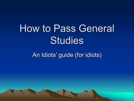 How to Pass General Studies An Idiots' guide (for idiots)