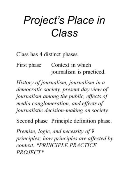 Project's Place in Class Class has 4 distinct phases. First phaseContext in which journalism is practiced. History of journalism, journalism in a democratic.